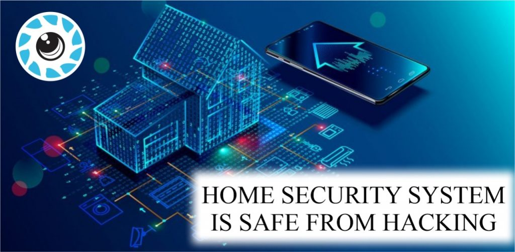 HOME SECURITY SYSTEM IS SAFE FROM HACKING