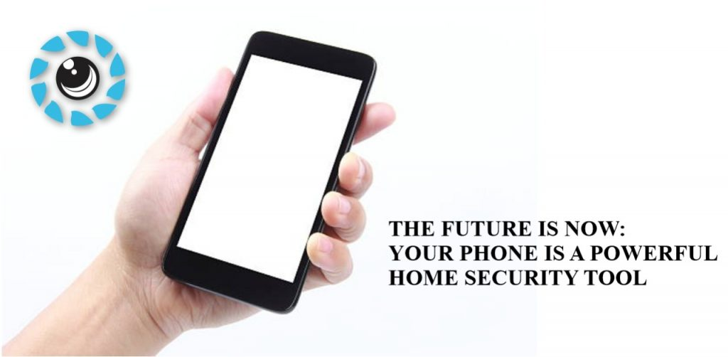 The Future is now Your mobile Phone Is a Powerful Home Security Tool