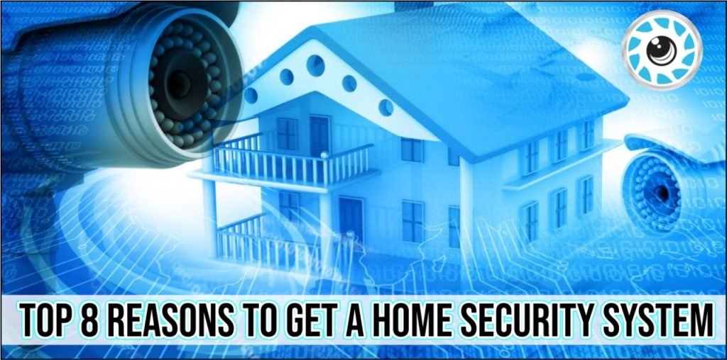 The top 8 reasons to get a home security system