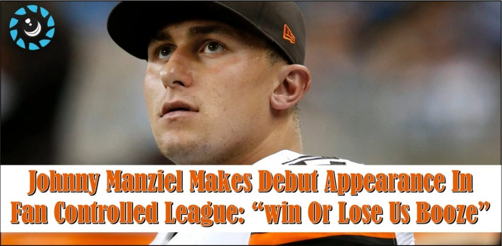 """Johnny Manziel makes debut appearance in fan Controlled league: """"Win or lose us booze"""""""