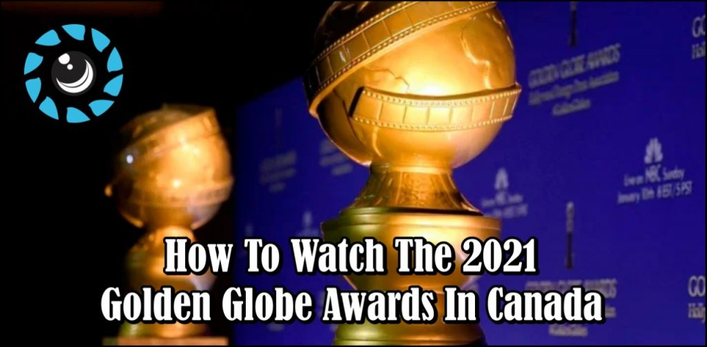 how to watch the 2021 Golden Globe Awards in Canada